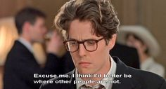 "Hugh Grant's character is way too relatable for me in this movie - ""Four Weddings & a Funeral."""
