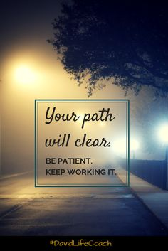 Sometimes you get distracted from your direction in life. Be patient. Keep working at it. The path will clear if you want it to & you can get back on track. #DavidLifeCoach