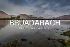Bruadarach: Dreamer, visionary. (Scottish)