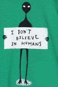 I don't believe in humans Funny ufo alien extraterrestrial gifts Les Aliens, Aliens Funny, Aliens And Ufos, Ancient Aliens, How To Draw Aliens, Aliens History, Art Alien, Alien Aesthetic, Alien Drawings