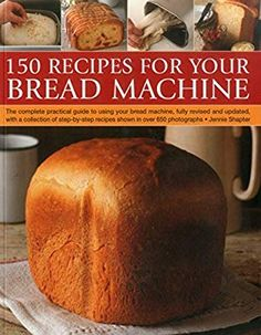150 Recipes for Your Bread Machine : The Complete Practical Guide to Using Your Bread Machine, Fully Revised and Updated, with a Collection of Step-By-Step Recipes, Shown in over 600 Photographs by Jennie Shapter Paperback) for sale online Bread Maker Recipes, Healthy Bread Recipes, Cooking Recipes, Savoury Recipes, Pizza Recipes, Bread Bun, Bread Cake, Bread Rolls, Biscuit Bread