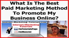 What Is The Best Paid Marketing Method To Promote My Business Online?  https://www.youtube.com/watch?v=UK9lo2Pjuoc