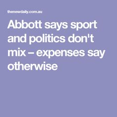 Abbott says sport and politics don't mix – expenses say otherwise