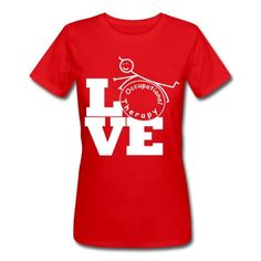 LOVE Occupational Therapy T-Shirts- pinned by @PediaStaff – Please Visit ht.ly/63sNtfor all our pediatric therapy pins
