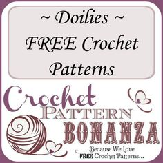 FREE Crochet Patterns for Doilies: http://crochetpatternbonanza.com/category/doilies/