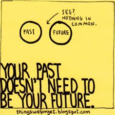 """""""Past. See nothing in common. Your past doesn't need to be your future. Yeah - A reason for happiness :-) Infj, Quotes To Live By, Me Quotes, Random Quotes, Minions, Love Words, Inspire Me, Favorite Quotes, Things To Think About"""