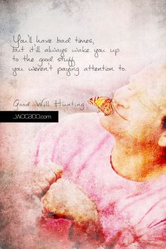 You'll have bad times - Good Will Hunting,  7 beautiful #RobinWilliams #Quotes by #WOCADO