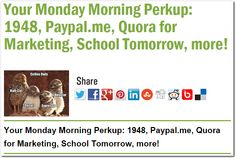 Your Monday Morning Perkup: 1948, Paypal.me, Quora for Marketing, School Tomorrow, more!