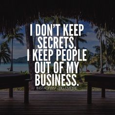 I'm very reserved, they get upset when I try to keep them out of my business & think I'm keeping secrets, but really if I want them to know something I'd tell them myself!!!