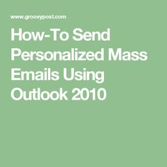 How-To Send Personalized Mass Emails Using Outlook 2010