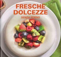 Fresche dolcezze senza forno