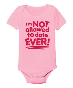 This Light Pink 'Not Allowed to Date' Bodysuit - Infant is perfect! #zulilyfinds