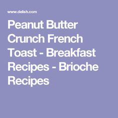 Peanut Butter Crunch French Toast - Breakfast Recipes - Brioche Recipes