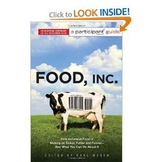 Food Inc.: A Participant Guide: How Industrial Food is Making Us Sicker, Fatter, and Poorer-And What You Can Do About It --- http://www.amazon.com/Food-Inc-Participant-Industrial-Poorer-And/dp/1586486942/?tag=pinterest1061-20