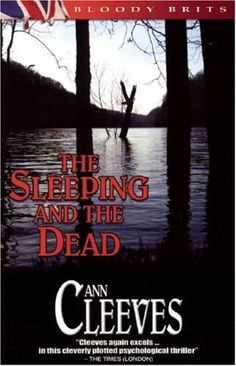 The Sleeping and the Dead by Ann Cleeves, a stand-alone she wrote over 10 years ago but excellent