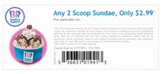 It looks like you're interested in our Baskin Robbins Coupons Sundae. We also offer many different Discount Coupons on our site, so check us out now and get to printing! Free Coupons, Printable Coupons, Printables, Baskin Robbins, Discount Coupons, Yummy Treats, Print Templates