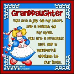 Granddaughters are the most wonderful gift! (I love you Kaylee and I am putting this on your kitty board so you won't miss it. I LOVE YOU!!!!)