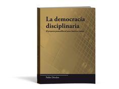 LA DEMOCRACIA DISCIPLINARIA El PROYECTO POSNEOLIBERAL PARA AMÉRICA LATINA Autor: DÁVALOS PABLO Editorial: CODEU Año:2010
