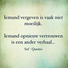 Quotes About Trust : QUOTATION – Image : Quotes Of the day – Description Iemand vergeven is vaak niet moeilijk. Iemand opnieuw vertrouwen is een ander verhaal… Sharing is Caring – Don't forget to share this quote ! Change Quotes, Quotes To Live By, Love Quotes, Inspirational Quotes, Daily Quotes, Motivational, Trust Quotes, Strong Quotes, Sef Quotes