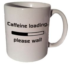 Caffeine loading  quote 11 oz coffee tea mug