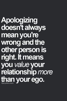 Also, if that person NEVER apologizes then its time to evaluate your relationship.