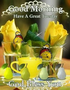 Good Morning. Have a Great Tuesday. God Bless You.