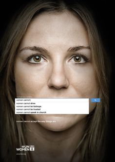 This campaign uses the world's most popular search engine (Google) to show how gender inequality is a worldwide problem. The adverts show the results of genuine searches, highlighting popular opinions across the world wide web.