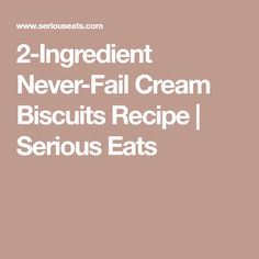 2-Ingredient Never-Fail Cream Biscuits Recipe | Serious Eats