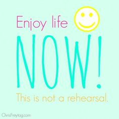 """A mint green poster with a smiley face and the quote """"Enjoy life Now! This is not a rehearsal."""""""