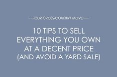 anniemade // 10 Easy, great cross-country moving tips on how to sell everything you own at a decent price, avoid a yard sale, conquer Craigslist, and… Moving Day, Moving Tips, Sell Your Stuff, Things To Sell, Garage Sale Tips, Moving Cross Country, Packing To Move, Along The Way, Spring Cleaning