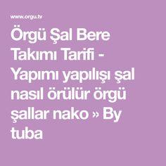 Örgü Şal Bere Takımı Tarifi - Yapımı yapılışı şal nasıl örülür örgü şallar nako » By tuba