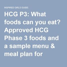 HCG P3: What foods can you eat? Approved HCG Phase 3 foods and a sample menu & meal plan for maintenence | INSPIRED GIRLS GUIDE: