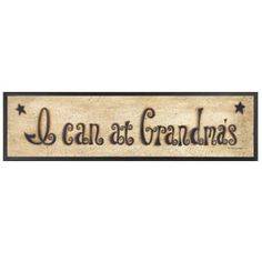 "I Can at Grandma's Sign Art Piece     An adorable piece of art any grandma would love to display in her home! Use as a gift and pair with the A Grand Grandma...May You Always Know You're Loved Key to My Heart figurine! She?ll love it! 20 3/4""w x 5 5/8""h x 1/2""d"
