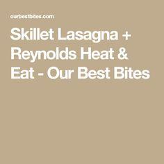 Skillet Lasagna + Reynolds Heat & Eat - Our Best Bites