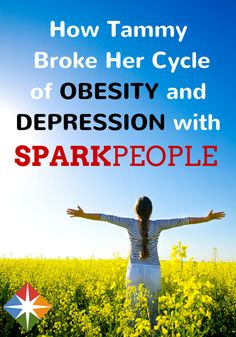 Learn how Tammy overcame her cycle of obesity and depression with the help of SparkPeople. If she can do it, believe us--you can too! Get on the track to health!
