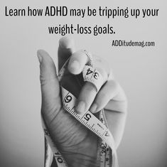 If you struggle with weight loss, don't overlook the part that ADHD plays. Learn how ADHD may be tripping you up and what you can do about it from Roberto Olivardia, Ph.D.