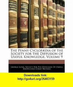 The Penny Cyclop�dia of the Society for the Diffusion of Useful Knowledge, Volume 9 (9781145383746) George Long, Society For The Diffusion Of Useful Know , ISBN-10: 1145383742  , ISBN-13: 978-1145383746 ,  , tutorials , pdf , ebook , torrent , downloads , rapidshare , filesonic , hotfile , megaupload , fileserve