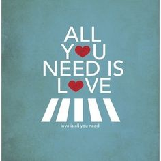 """All you need is love. Love is all you need."" - The Beatles lyrics Love Song Quotes, Beatles Quotes, Beatles Lyrics, Beatles Love, Les Beatles, Lyric Quotes, Music Lyrics, Lyric Art, Inspirational Song Quotes"