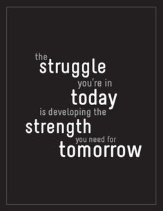 The struggle you're in today is developing the strength you need for tomorrow. I think i need this to keep motivated! Working hare for a better future!