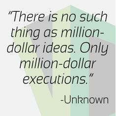 """#MotivationalQuote: """"There's no such thing as million-dollar ideas. Only million-dollar executions"""" -Unknown"""