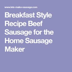 Breakfast Style Recipe Beef Sausage for the Home Sausage Maker