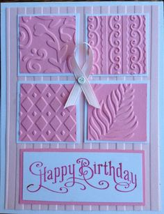 handmade Stampin up Breast Cancer survivor Birthday Card . pink and white . four panels with different embossing folder designs . or would look great with Hope written on it Birthday Cards For Women, Handmade Birthday Cards, Happy Birthday Cards, Female Birthday Cards, Making Greeting Cards, Greeting Cards Handmade, Breast Cancer Cards, Karten Diy, Bday Cards
