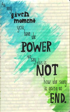 at any given moment you have the POWER!