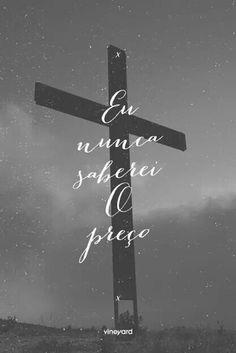 Eu nunca saberei o preço dos meus pecados lá na cruz...
