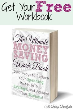 The Ultimate Money Saving Workbook. 200 Ways to reduce your spending, increase your savings and achieve your dreams!