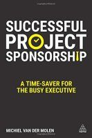 "Read ""Successful Project Sponsorship A Time-Saver for the Busy Executive"" by Michiel van der Molen available from Rakuten Kobo. Project success is a business management responsibility and project management is more than the work of a project manage."