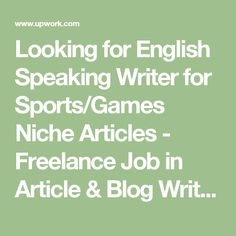 Looking for English Speaking Writer for Sports/Games Niche Articles - Freelance Job in Article & Blog Writing - $40 Fixed Price, posted July 7, 2017 - Upwork
