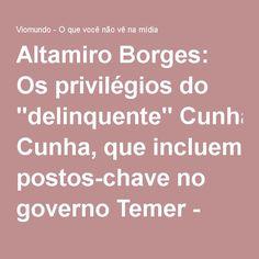 """Altamiro Borges: Os privilégios do """"delinquente"""" Cunha, que incluem postos-chave no governo Temer - Viomundo - O que você não vê na mídia"""