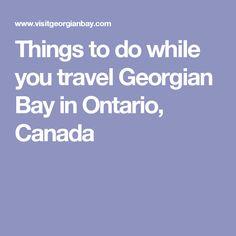 Things to do while you travel Georgian Bay in Ontario, Canada Lake Huron, Georgian, Ontario, Traveling By Yourself, Things To Do, Canada, Tours, Things To Make, Georgian Language
