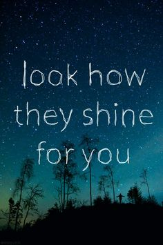 Yellow by Coldplay Lyrics -'Look At The Stars and how they shine for you. Life Quotes Love, Quotes To Live By, Me Quotes, Dream Quotes, Quotes Images, Music Quotes, Look At The Stars, Music Lyrics, Coldplay Lyrics